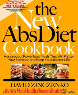 The New Abs Diet Cookbook: Hundreds of Delicious Meals That Automatically Strip Away Belly Fat!
