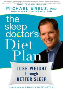 The Sleep Doctor's Diet Plan: Lose Weight through Better Sleep