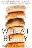 Book Cover Image. Title: Wheat Belly:  Lose the Wheat, Lose the Weight, and Find Your Path Back to Health, Author: William Davis