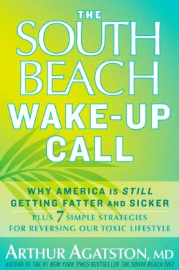The South Beach Wake-Up Call: 7 Real-Life Stretegies for Living Your Healthiest Life Ever