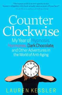Counterclockwise: My Year of Hypnosis, Hormones, Dark Chocolate and Other Adventures in the World of Anti-Aging