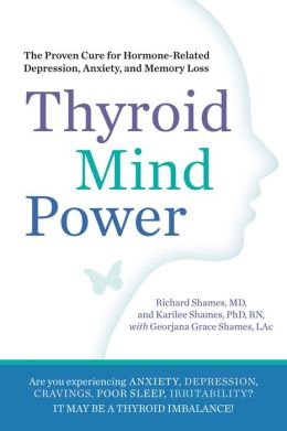 Thyroid Mind Power: The Proven Cure for Hormone-Related Depression, Anxiety, and Irritability