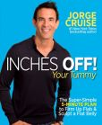 Book Cover Image. Title: Inches Off! Your Tummy:  The Super-Simple 5-Minute Plan to Firm Up Flab & Sculpt a Flat Belly, Author: Jorge Cruise