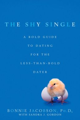 The Shy Single: A Bold Guide to Dating for the Less-Than-Bold Dater