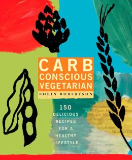 Carb Conscious Vegetarian: 150 Delicious Recipes for a Low-Carb Lifestyle