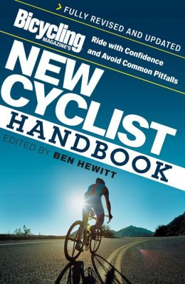 Bicycling Magazines New Cyclist Handbook: Ride with Confidence and Avoid Common Pitfalls