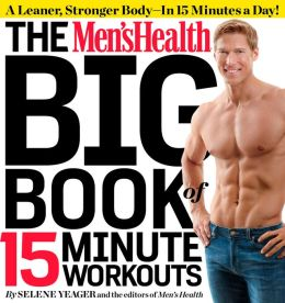 The Men's Health Big Book of 15-Minute Workouts A Leaner, Stronger Body--in 15 Minutes a Day!