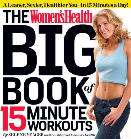 Women's Health Big Book of 15-minute Exercises: A Leaner, Sexier, Healthier You--In 15 Minutes a Day!