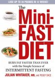 Book Cover Image. Title: The Mini-Fast Diet:  Burn Fat Faster Than Ever with the Simple Science of Intermittent Fasting, Author: Julian Whitaker