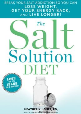 The Salt Solution Diet: Break your salt addiction so you can lose weight, get your energy back, and live longer!