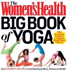 The Women's Health Big Book of Yoga: The Essential Guide to Complete Mind/Body Fitness
