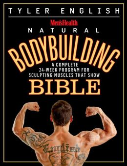 The Men's Health Bodybuilding Bible: The Complete Natural Guide to Sculpting Muscles That Show