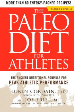 The Paleo Diet for Athletes: The Ancient Nutritional Formula for Peak Athletic Performance (Revised Edition)