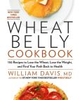 Book Cover Image. Title: Wheat Belly Cookbook:  150 Recipes to Help You Lose the Wheat, Lose the Weight, and Find Your Path Back to Health, Author: William Davis