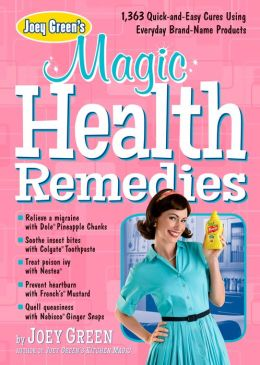 Joey Green's Magic Health Remedies: 1,873 Quick-and-Easy Cures Using Brand-Name Products
