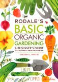 Book Cover Image. Title: Rodale's Basic Organic Gardening:  A Beginner's Guide to Starting a Healthy Garden, Author: Deborah L. Martin