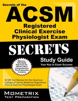 Secrets of the ACSM Certified Clinical Exercise Specialist Exam Study Guide