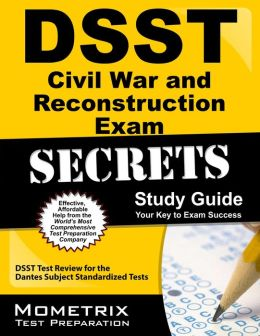 DSST The Civil War and Reconstruction Exam Secrets Study Guide