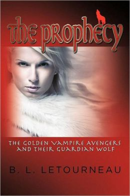 The Prophecy: The Golden Vampire Avengers and Their Guardian Wolf