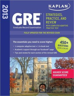 Kaplan GRE: Strategies, Practice and Review 2013 with Online Practice Test (Kaplan Gre Exam) Kaplan