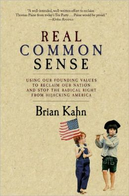 Real Common Sense: Using Our Founding Values to Reclaim Our Nation and Stop the Radical Right from Hijacking America