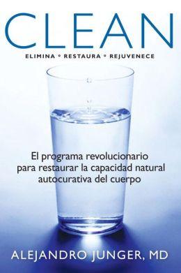 Clean: El programa revolucionario de limpieza y detoxificacion interna, para restuarar la habilidad natural autocurativa del cuerpo