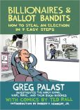 Book Cover Image. Title: Billionaires and Ballot Bandits:  How to Steal an Election in 9 Easy Steps, Author: Greg Palast