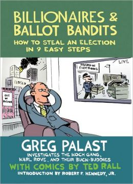 Billionaires and Ballot Bandits: How to Steal an Election in 9 Easy Steps