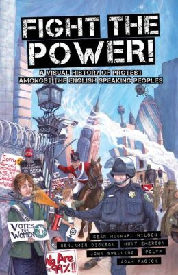 Fight the Power!: A Visual History of Protest Among the English Speaking Peoples