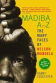 Book Cover Image. Title: Madiba A to Z:  The Many Faces of Nelson Mandela, Author: Danny Schechter