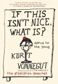 Book Cover Image. Title: If This Isn't Nice, What Is?:  Advice to the Young, Author: Kurt Vonnegut