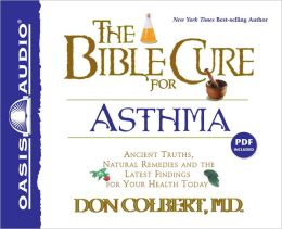 The Bible Cure for Asthma: Ancient Truths, Natural Remedies and the Latest Findings for Your Health Today