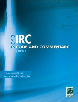 2012 International Residential Code Commentary, Volume 1