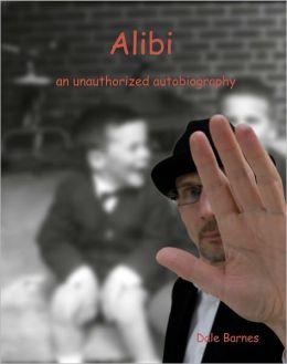 Alibi: an unauthorized autobiography