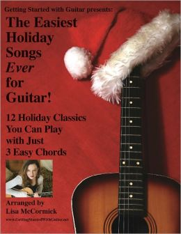 The Easiest Holiday Songs Ever for Guitar: 12 Holiday Classics You Can Play with Just 3 Chords