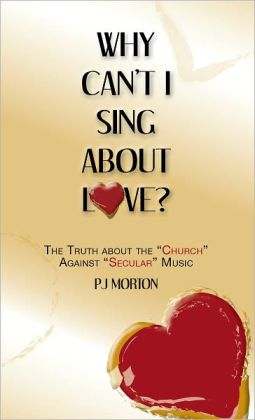 Why Can't I Sing About Love?: The Truth About the