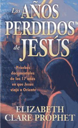 Los Anos Perdidos de Jesus: Pruebas Documentales de los Diecisiete Anos en Que Jesus Viajo A Oriente = The Lost Years of Jesus