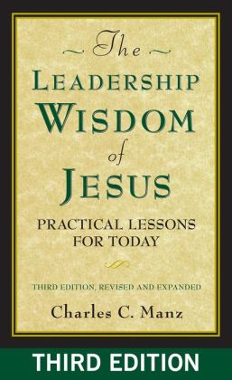 The Leadership Wisdom of Jesus: Practical Lessons for Today