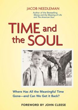 Time and the Soul: Where Has All the Meaningful Time Gone--And Can We Get It Back?