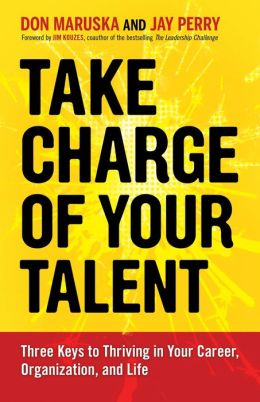 Take Charge of Your Talent: Three Keys to Thriving in Your Career, Organization, and Life