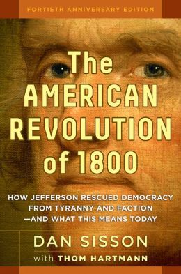 The American Revolution of 1800: How Jefferson Rescued Democracy from Tyranny and Faction - and What This Means Today