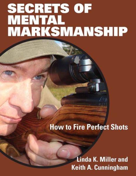 Secrets of Mental Marksmanship: How to Fire Perfect Shots