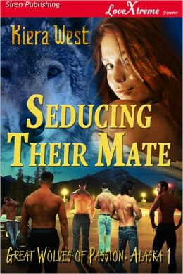Seducing Their Mate [Great Wolves of Passion, Alaska 1] (Siren Publishing LoveXtreme Forever)