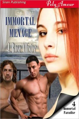 Immortal Menage [Immortal Paradise 4] (Siren Publishing PolyAmour)