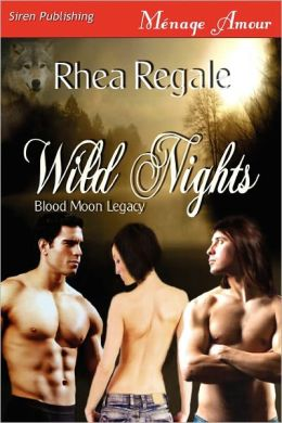 Wild Nights [Blood Moon Legacy 2] (Siren Publishing Menage Amour)