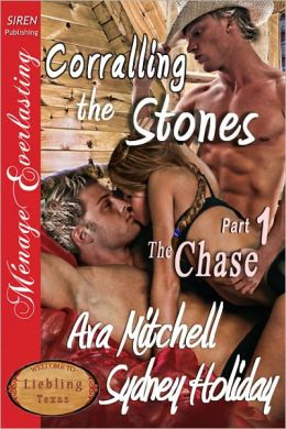 Corralling the Stones, Part 1: The Chase [Liebling, Texas 3] (Siren Publishing Menage Everlasting)