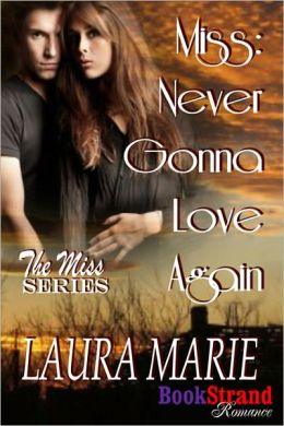 Miss: Never Gonna Love Again (BookStrand Publishing Romance)