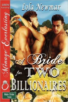 A Bride For Two Billionaires [The Male Order, Texas Collection] (Siren Publishing Menage Everlasting)