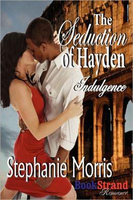 The Seduction Of Hayden [Indulgence 2] (Bookstrand Publishing Romance)
