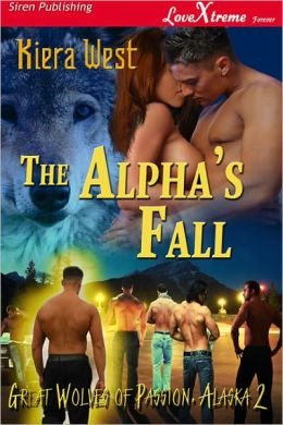 The Alpha's Fall [Great Wolves of Passion, Alaska 2] (Siren Publishing LoveXtreme Forever - Serialized)